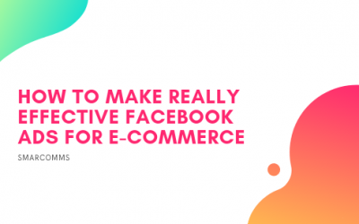 How to Make Really Effective Facebook Ads for E-Commerce Businesses (that actually work!)